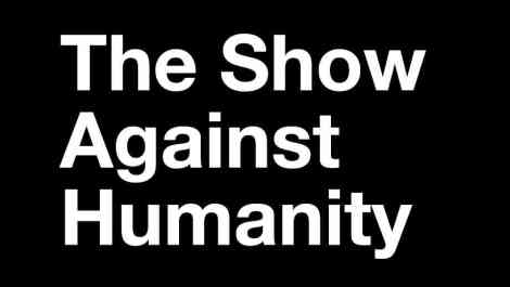the show against humanity